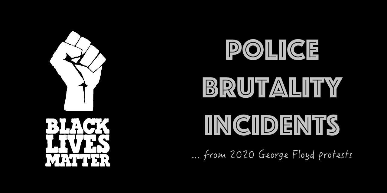 2020 Police Brutality Incidents during the 2020 George Floyd protests